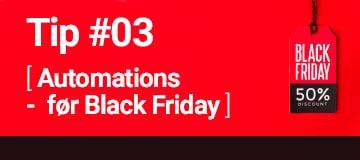 Black Friday tip 3: Hvilke automations skal du sende ud før Black Friday?